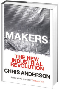 MAKERS---THE NEW INDUSTRIAL REVOLUTION By Chris Anderson